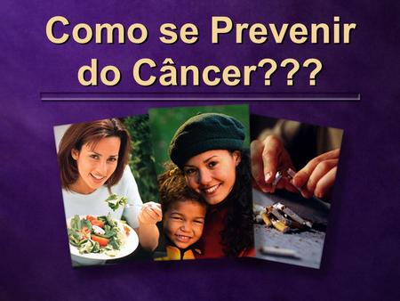 Como se Prevenir do Câncer???