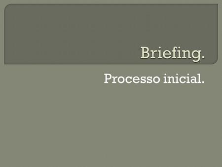 Briefing. Processo inicial..