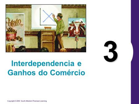 Copyright © 2004 South-Western/Thomson Learning 3 Interdependencia e Ganhos do Comércio.