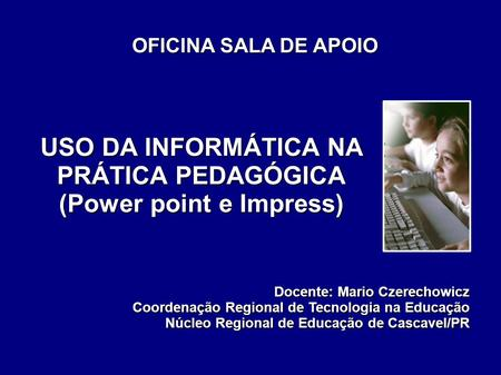 USO DA INFORMÁTICA NA PRÁTICA PEDAGÓGICA (Power point e Impress)