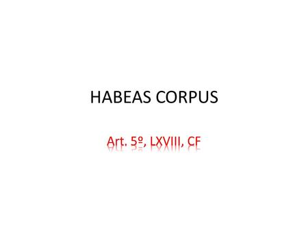 HABEAS CORPUS. PREVISÃO LEGAL Art. 5º, LXVIII, CF Art. 647 e seguintes do CPP.