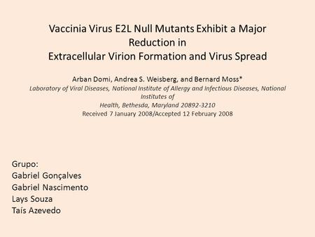 Vaccinia Virus E2L Null Mutants Exhibit a Major Reduction in Extracellular Virion Formation and Virus Spread Arban Domi, Andrea S. Weisberg, and Bernard.