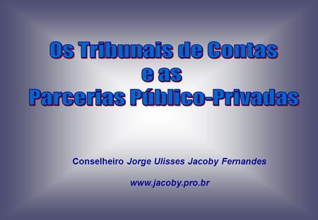 Conselheiro Jorge Ulisses Jacoby Fernandes www.jacoby.pro.br.