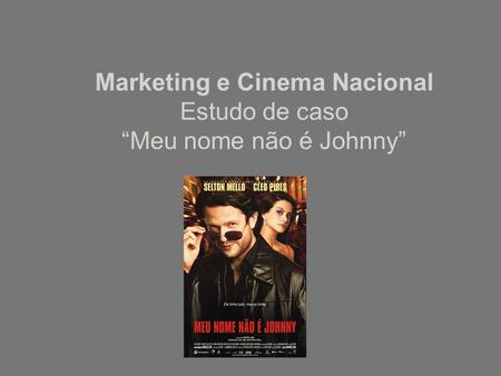 "Marketing e Cinema Nacional Estudo de caso ""Meu nome não é Johnny"""
