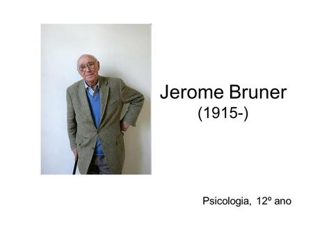 Jerome Bruner (1915-) Psicologia, 12º ano. Objectivismo vs Subjectivismo Recuperação do conceito de «mente» para a Psicologia (após o interregno do behaviorismo)