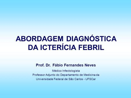 Prof. Dr. Fábio Fernandes Neves Médico Infectologista Professor Adjunto do Departamento de Medicina da Universidade Federal de São Carlos - UFSCar ABORDAGEM.