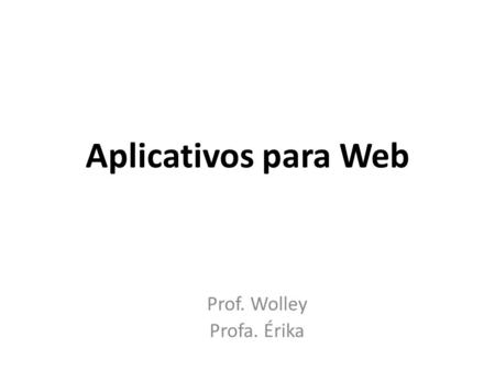 Prof. Wolley Profa. Érika