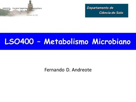 LSO400 – Metabolismo Microbiano Fernando D. Andreote.