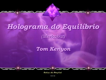 Holograma do Equilíbrio (Merkabat) Holograma do Equilíbrio (Merkabat) Tom Kenyon Tom Kenyon.