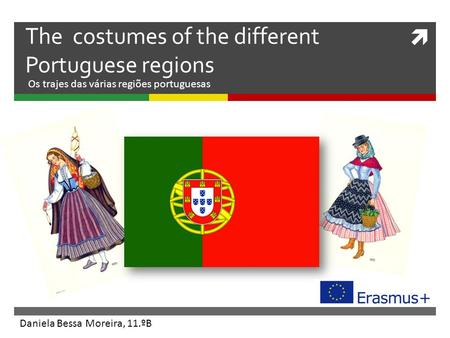  The costumes of the different Portuguese regions Daniela Bessa Moreira, 11.ºB Os trajes das várias regiões portuguesas.