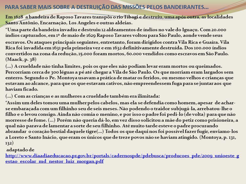 AS BANDEIRAS MINERADORAS séculos XVI e XVII: inúmeras entradas partiram de : Espírito Santo, Bahia, Sergipe, Ceará.
