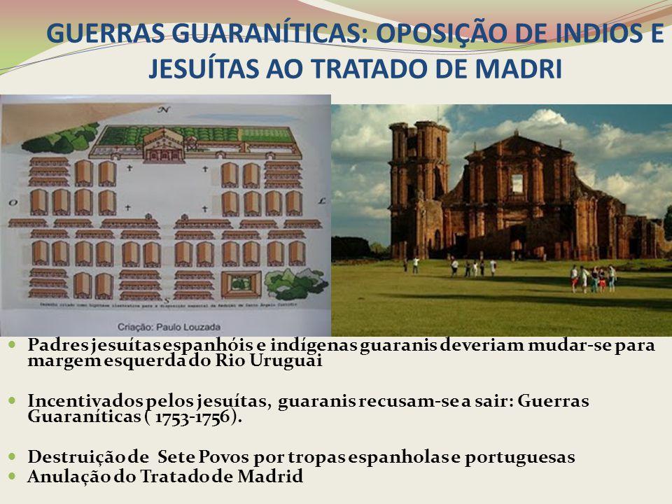 NOVAS NEGOCIAÇÕES ENTRE PORTUGAL E ESPANHA 1761 – Tratado de El Pardo – anulação do Tratado de Madrid Tratado de Santo Ildefonso (1777) – Sete Povos voltam à Espanha.