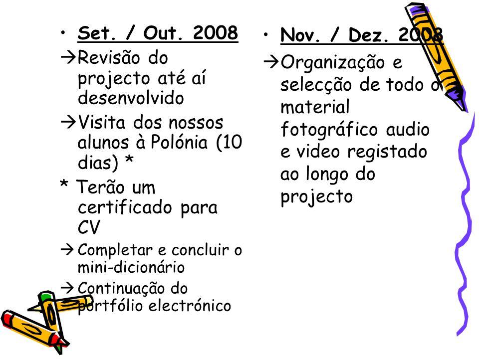 Jan./Fev.Mar.2009  Elaboração dos produtos finais e troca dos mesmos com a escola parceira Abr./Mai./Jun.