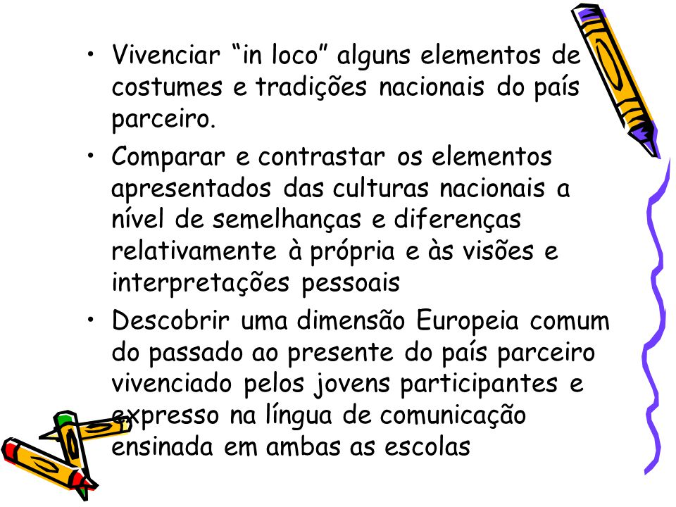 Consciencializar os alunos para a necessidade de aprenderem línguas estrangeiras e motivá-los para a comunicação com outras nações através de uma língua comum Europeia.