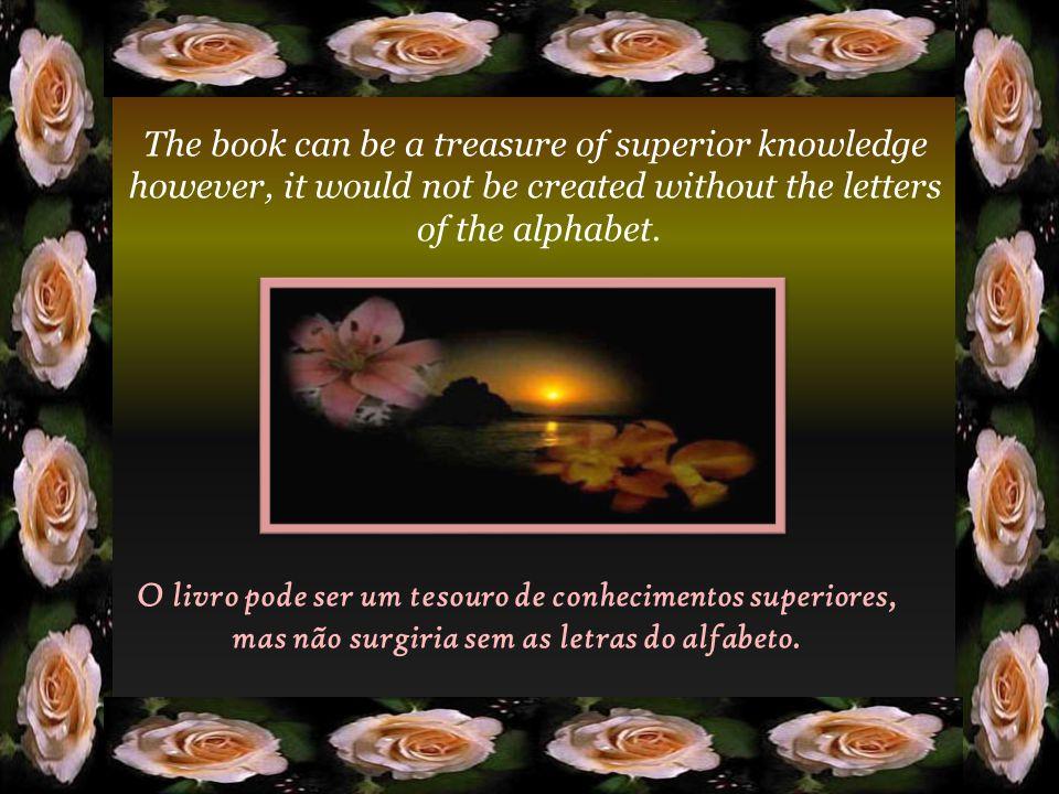 O livro pode ser um tesouro de conhecimentos superiores, mas não surgiria sem as letras do alfabeto.