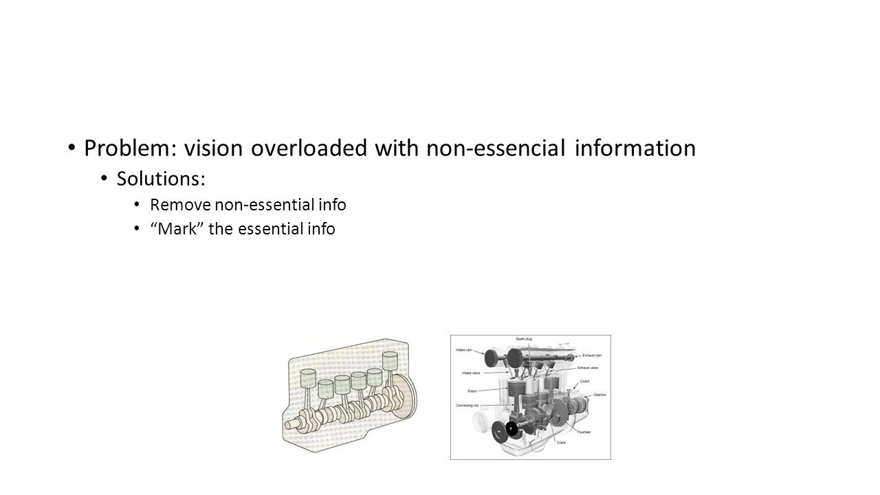 Problem: vision overloaded with non-essencial information Solutions: Remove non-essential info Mark the essential info