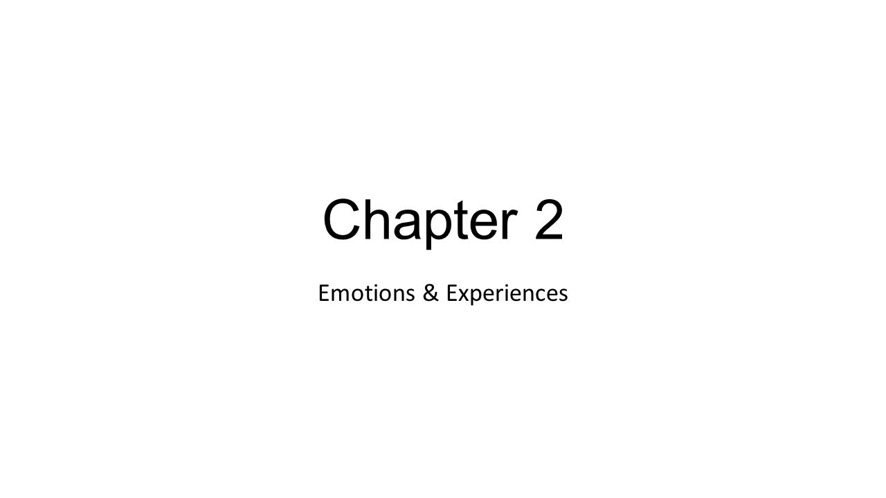 Chapter 2 Emotions & Experiences