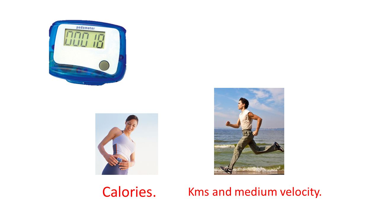 Calories. Kms and medium velocity.