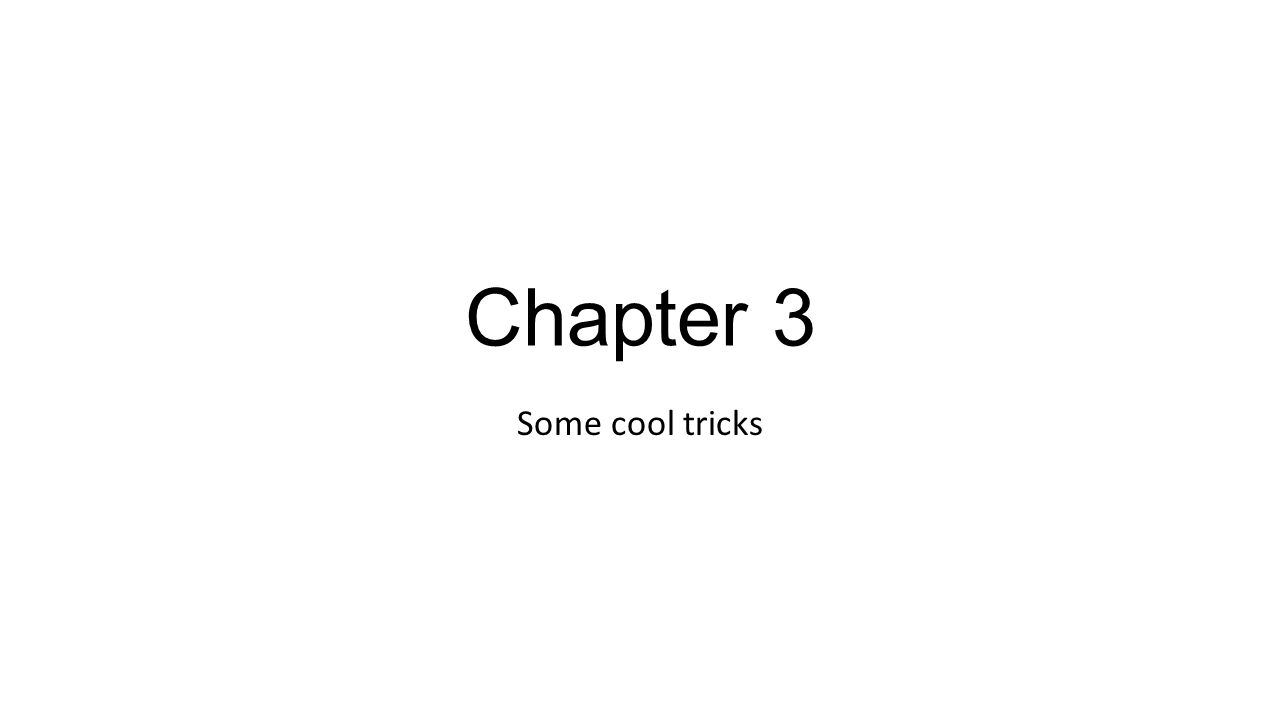 Chapter 3 Some cool tricks