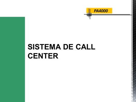 SISTEMA DE CALL CENTER PA4000.  O Business View Monitor disponibiliza o status completo da central de atendimento em tempo real; PA4000.