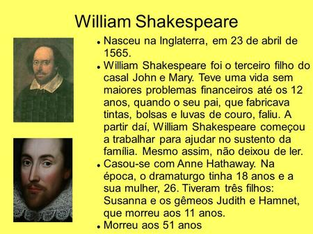 William Shakespeare Nasceu na Inglaterra, em 23 de abril de 1565.