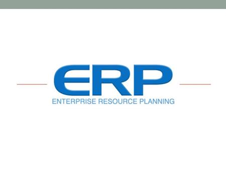 Enterprise Resource Planning O Enterprise Resource Planning (ERP) é um conjunto de programas integrados. O objectivo do ERP é a introdução única da informação,