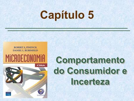 Capítulo 5 Comportamento do Consumidor e Incerteza.
