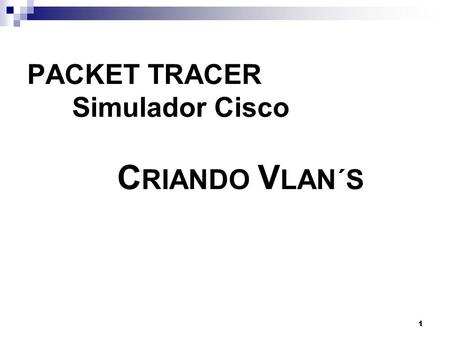 1 PACKET TRACER Simulador Cisco C RIANDO V LAN´S.