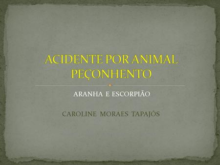 ACIDENTE POR ANIMAL PEÇONHENTO