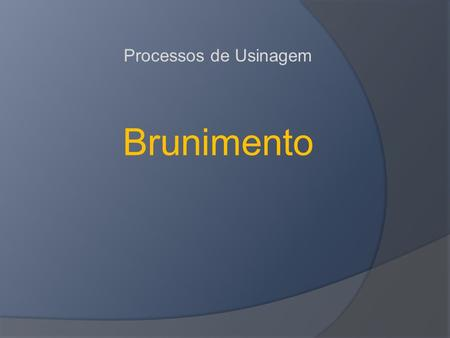 Processos de Usinagem Brunimento.