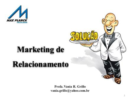 Marketing de Relacionamento Profa. Vania R. Grillo 1.