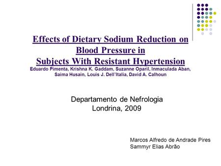Effects of Dietary Sodium Reduction on Blood Pressure in Subjects With Resistant Hypertension Eduardo Pimenta, Krishna K. Gaddam, Suzanne Oparil, Inmaculada.