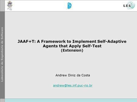 JAAF+T: A Framework to Implement Self-Adaptive Agents that Apply Self-Test (Extension) Andrew Diniz da Costa