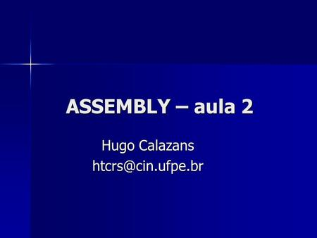 ASSEMBLY – aula 2 Hugo Calazans