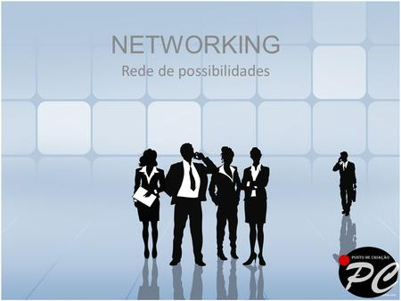 NETWORKING Rede de possibilidades