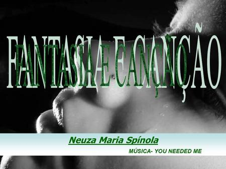 automático sandro.al®slidemusical Neuza Maria Spínola MÚSICA- YOU NEEDED ME.