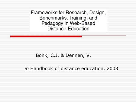 Bonk, C.J. & Dennen, V. in Handbook of distance education, 2003.