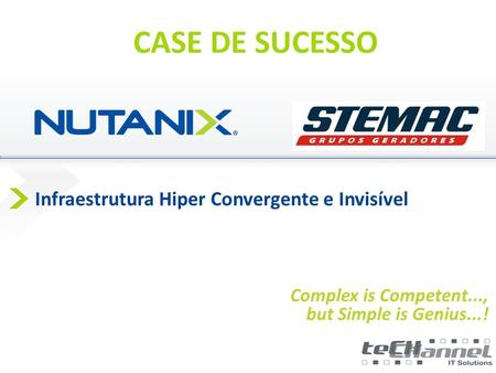 Presenter Name Date Infraestrutura Hiper Convergente e Invisível Complex is Competent..., but Simple is Genius...! CASE DE SUCESSO.