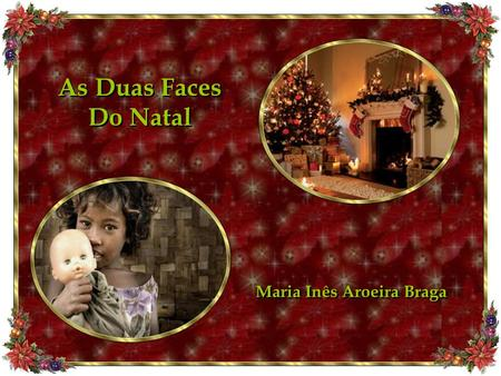 As Duas Faces Do Natal As Duas Faces Do Natal Maria Inês Aroeira Braga.