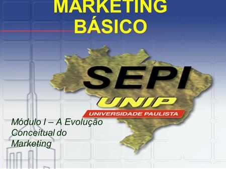 Módulo I – A Evolução Conceitual do Marketing