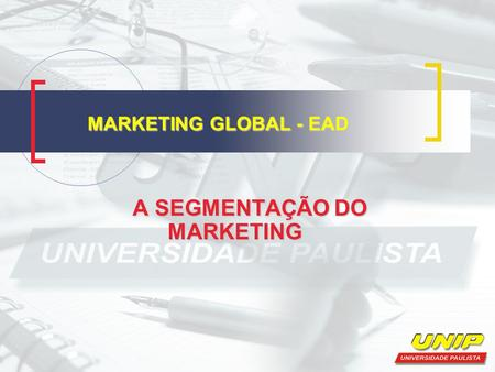 MARKETING GLOBAL - EAD MARKETING GLOBAL - EAD A SEGMENTAÇÃO DO MARKETING A SEGMENTAÇÃO DO MARKETING.