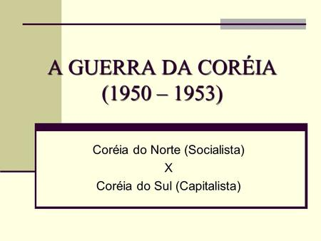 Coréia do Norte (Socialista) X Coréia do Sul (Capitalista)