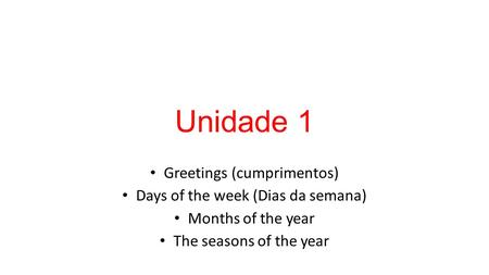Unidade 1 Greetings (cumprimentos) Days of the week (Dias da semana)