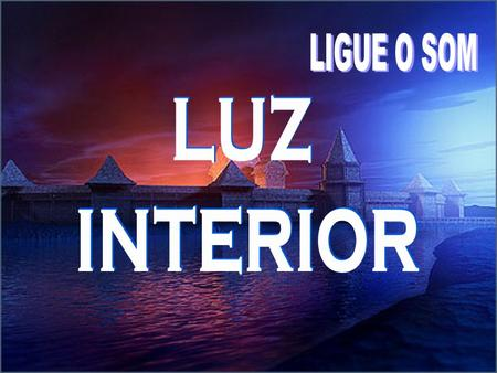 LIGUE O SOM LUZ INTERIOR.