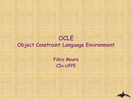 OCLE Object Constraint Language Environment Fábio Moura CIn-UFPE.