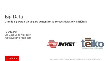 Copyright © 2015, Oracle and/or its affiliates. All rights reserved. | Big Data Usando Big Data e Cloud para aumentar sua competitividade e eficiência.