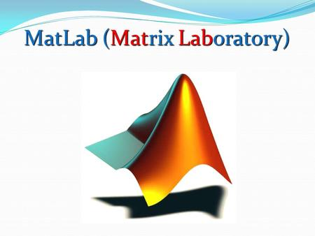MatLab (Matrix Laboratory)