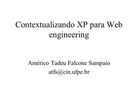 Contextualizando XP para Web engineering Américo Tadeu Falcone Sampaio