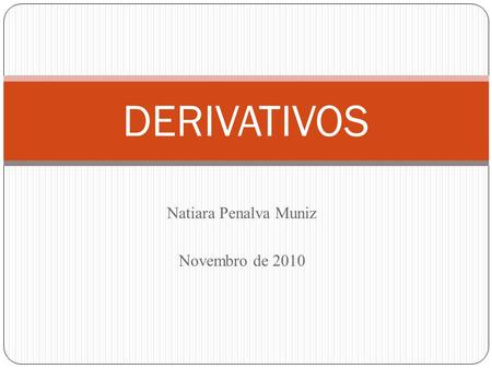 Natiara Penalva Muniz Novembro de 2010 DERIVATIVOS.