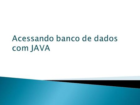 "Acessando banco de dados com JAVA.  Linguagem independente de plataforma; ◦ ""Write once, run anywhere"" ◦ JVM  Java Virtual Machine  Mecanismo que permite."